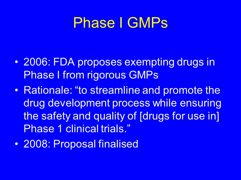 Phase I GMPs2006: FDA proposes exempting drugs in Phase I from rigorous GMPs.