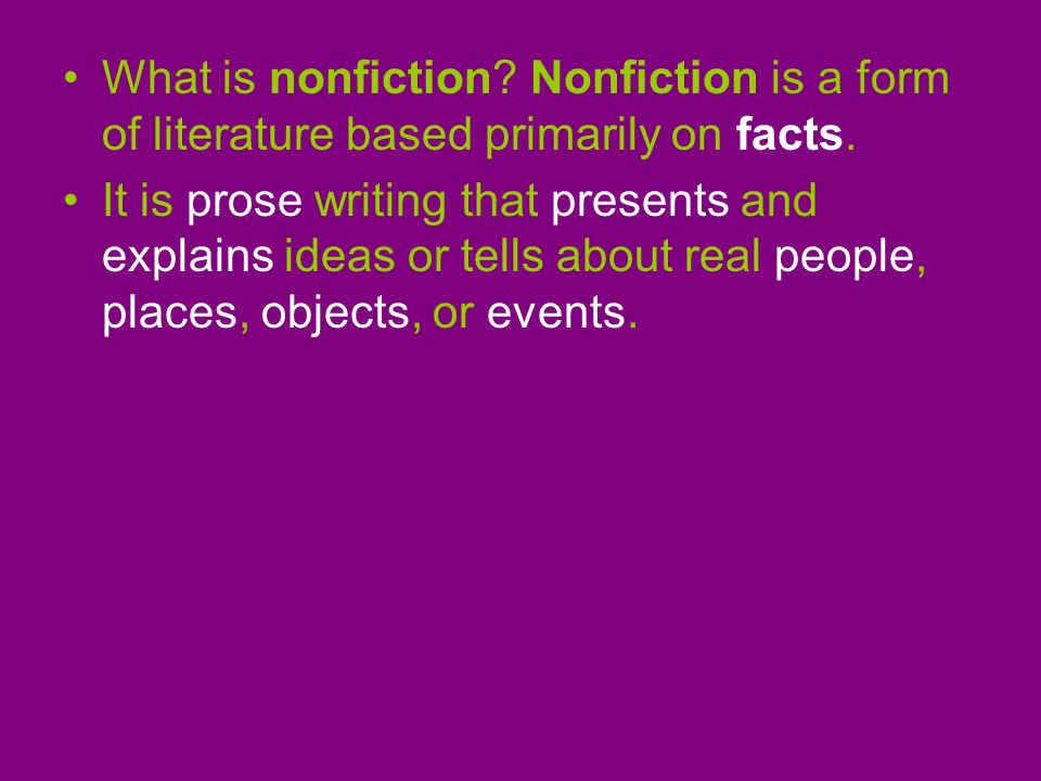What is nonfiction Nonfiction is a form of literature based primarily on facts.