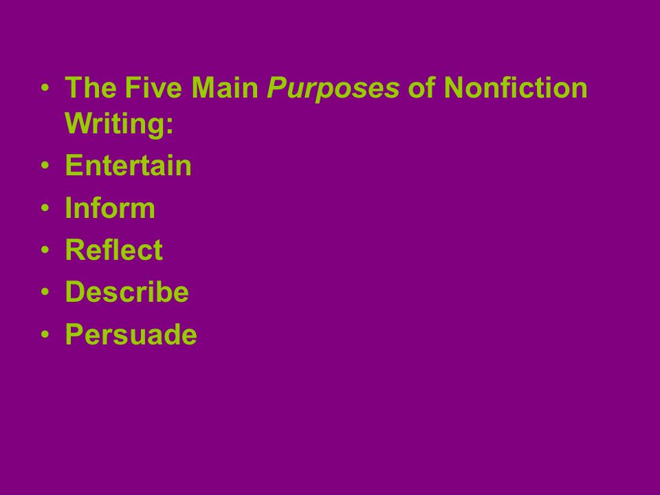 The Five Main Purposes of Nonfiction Writing: