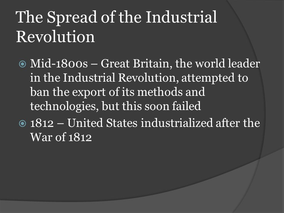 the spread of the industrial revolution What caused the industrial revolution to spread from great britain to the european continent and the united states how did industrialization in those areas differ from industrialization in.