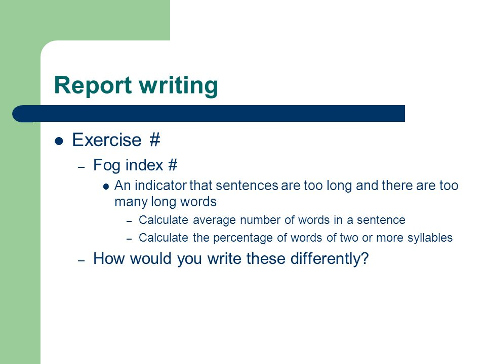 report writing exercise Analysis exercises are a common assessment centre test  for example the  candidate might be asked to write a briefing note (no more than one a4  on the  fictional company being approached, company reports, analysts' reports, internal .