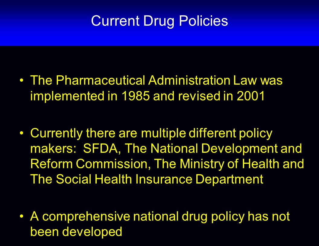 Current Drug Policies The Pharmaceutical Administration Law was implemented in 1985 and revised in 2001.