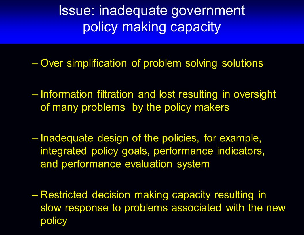 Issue: inadequate government policy making capacity