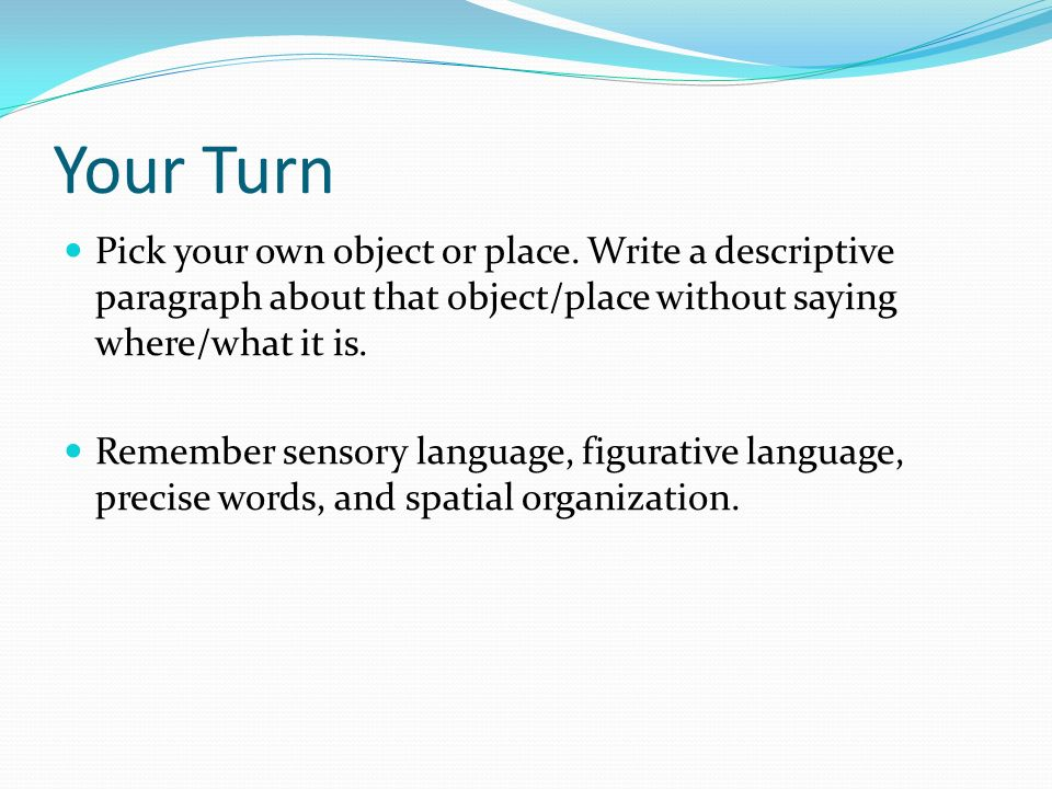 descriptive essay object Common structure: how to write a descriptive essay the structure of such essay depends on the topic there is no need to follow strict chronology if you write about a person/object, but you should mind the order of events in the essay describing a place.
