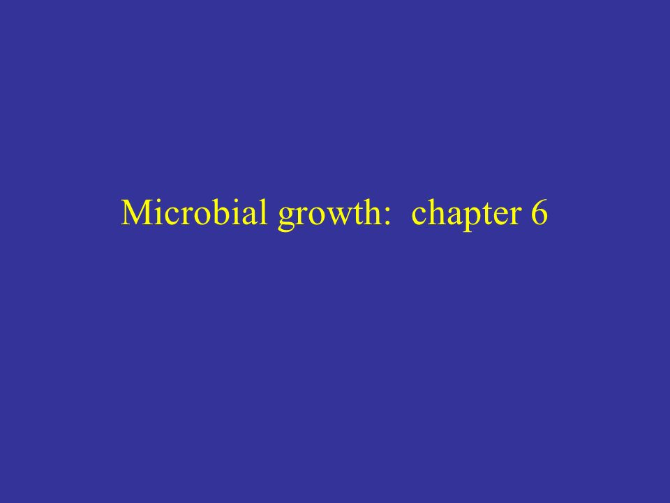 Microbial growth: chapter 6