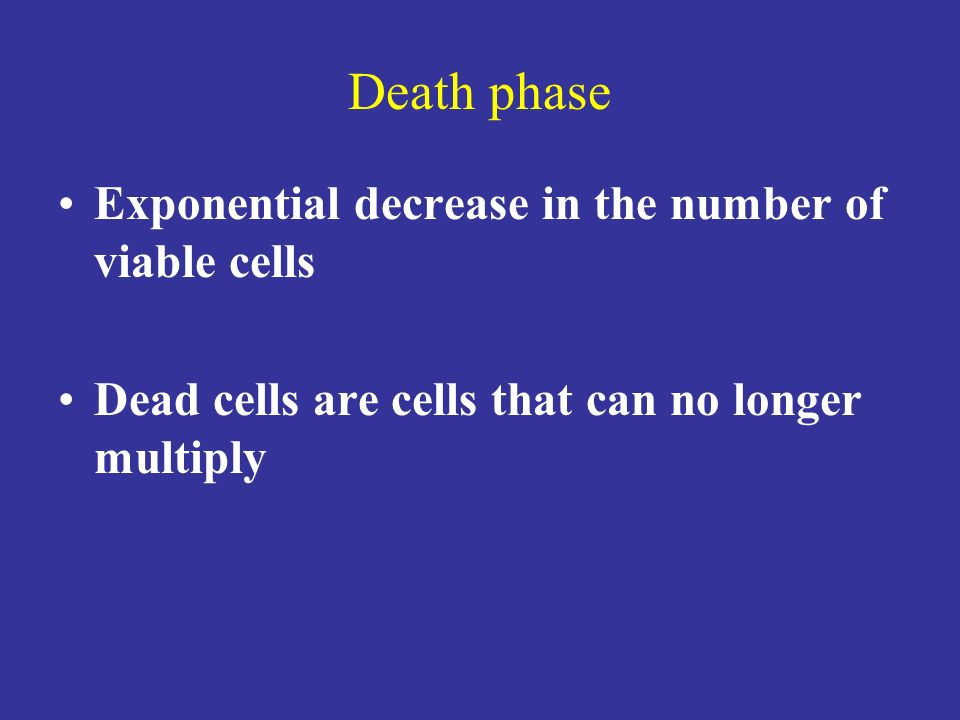 Death phase Exponential decrease in the number of viable cells