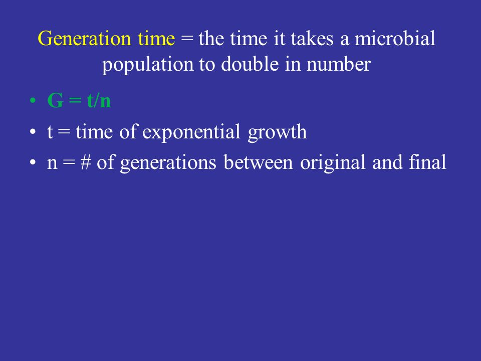 Generation time = the time it takes a microbial population to double in number