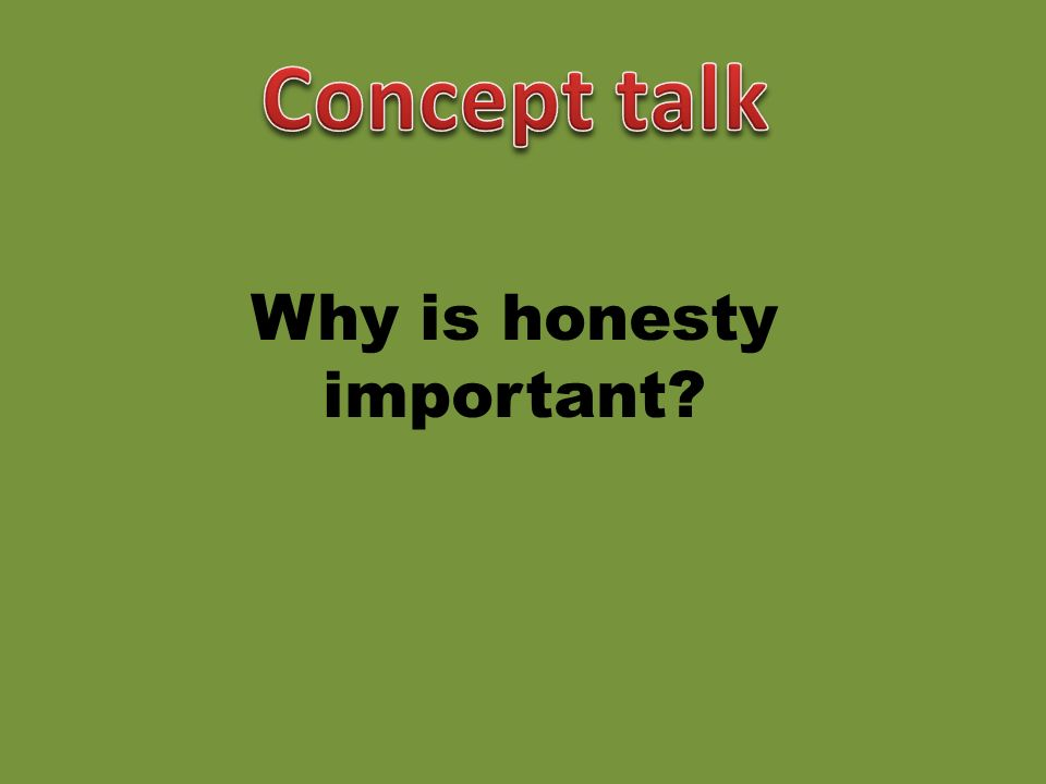 why is honesty important in being Honesty is an important value because it contributes to a positive mindset and facilitates morally acceptable behavior honesty is an important life skill for all people, but is especially beneficial.