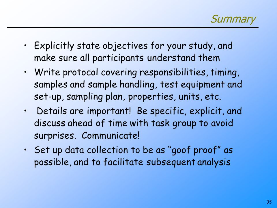 Summary Explicitly state objectives for your study, and make sure all participants understand them.