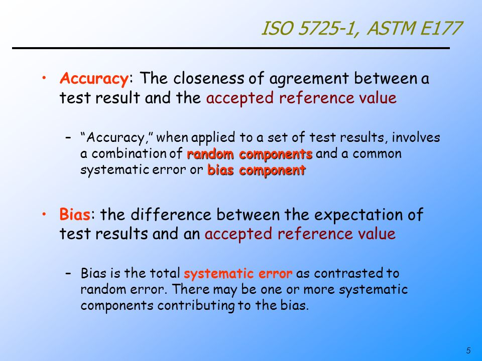 ISO 5725-1, ASTM E177 Accuracy: The closeness of agreement between a test result and the accepted reference value.