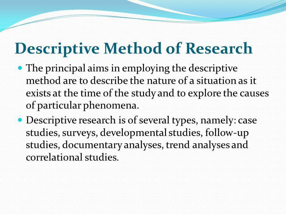 descriptive method of research The researcher in this case should adopt the descriptive research method  ritchie et al (2013) opined that by using the descriptive method the.