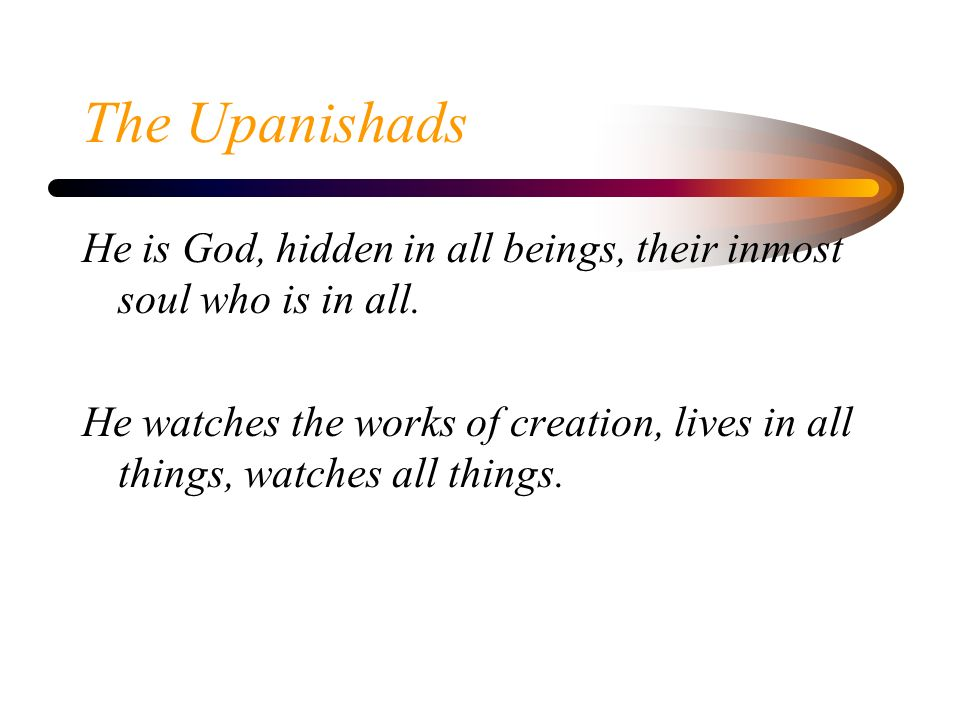 The Upanishads He is God, hidden in all beings, their inmost soul who is in all.