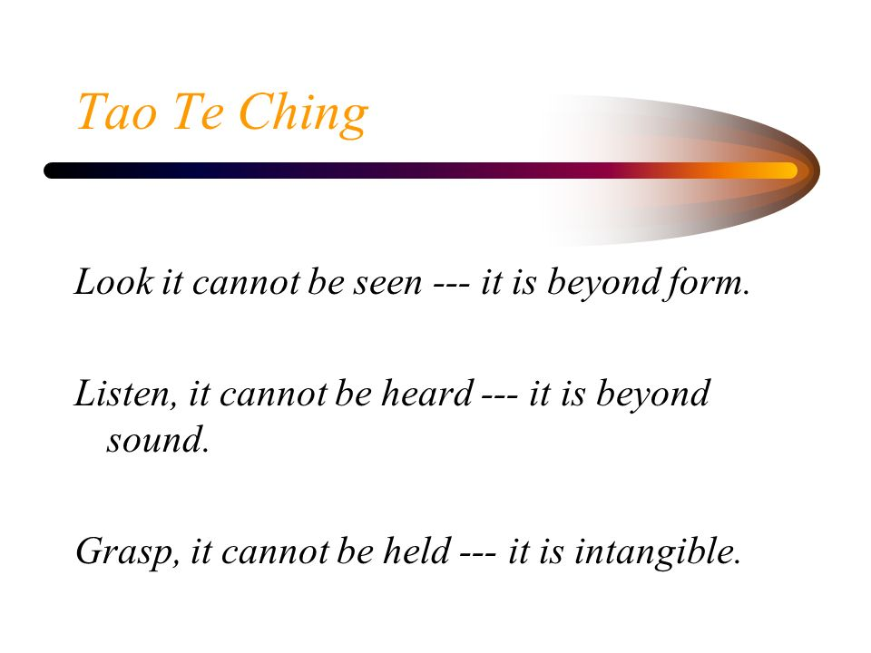 Tao Te Ching Look it cannot be seen --- it is beyond form.