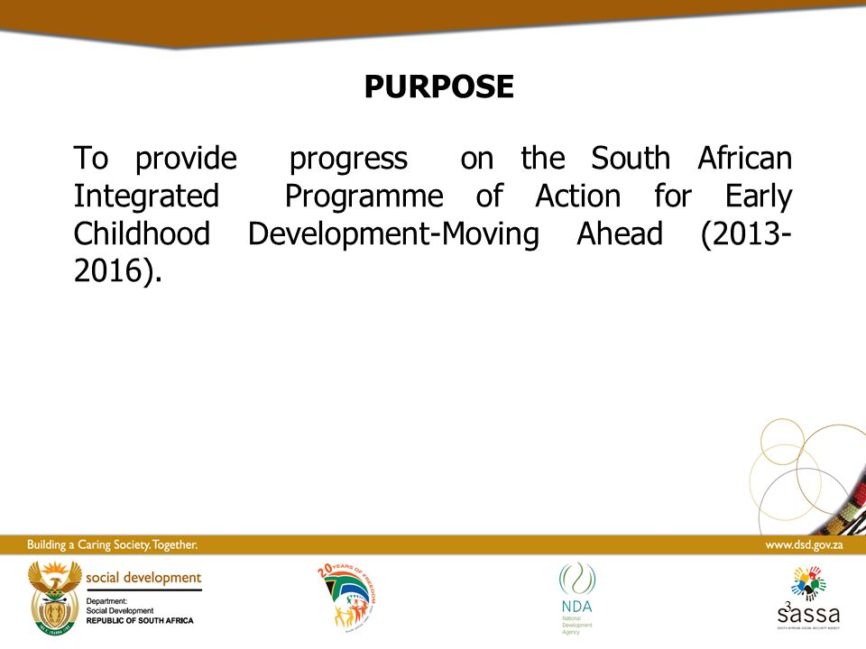 PURPOSE To provide progress on the South African Integrated Programme of Action for Early Childhood Development-Moving Ahead ( ).