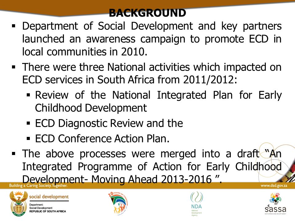 BACKGROUND Department of Social Development and key partners launched an awareness campaign to promote ECD in local communities in