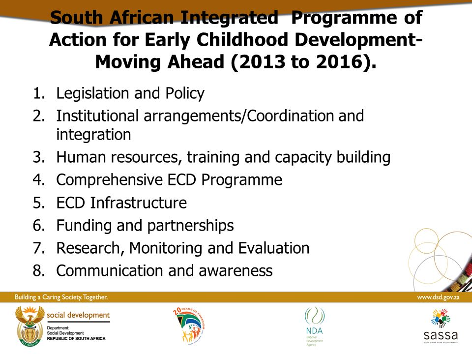 South African Integrated Programme of Action for Early Childhood Development- Moving Ahead (2013 to 2016).
