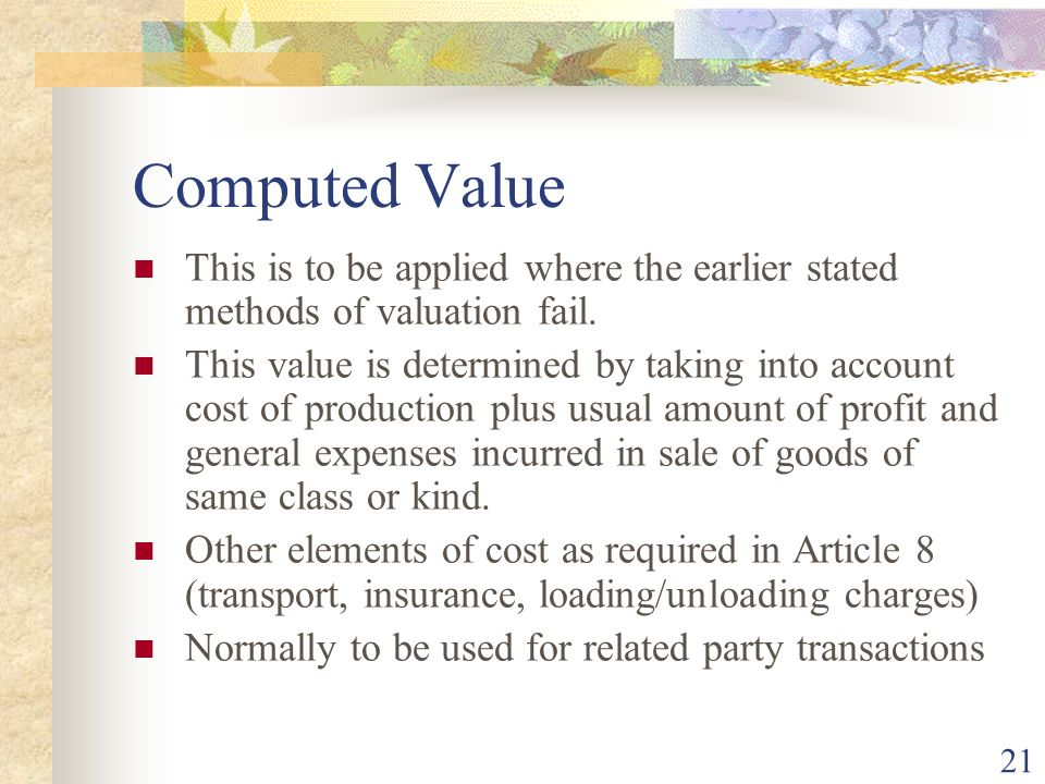 Computed Value This is to be applied where the earlier stated methods of valuation fail.