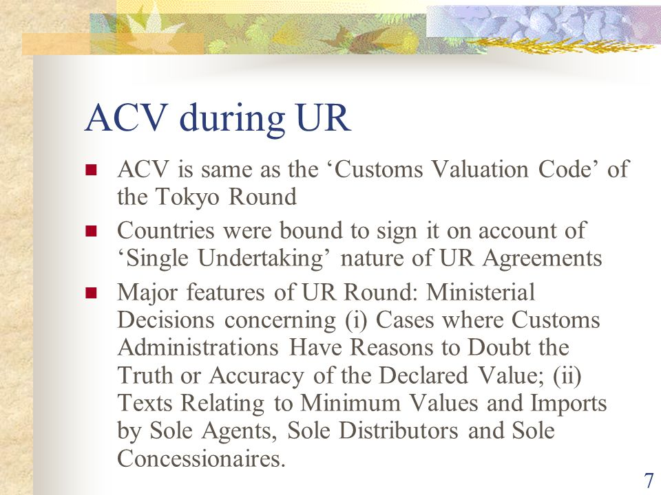 ACV during UR ACV is same as the 'Customs Valuation Code' of the Tokyo Round.