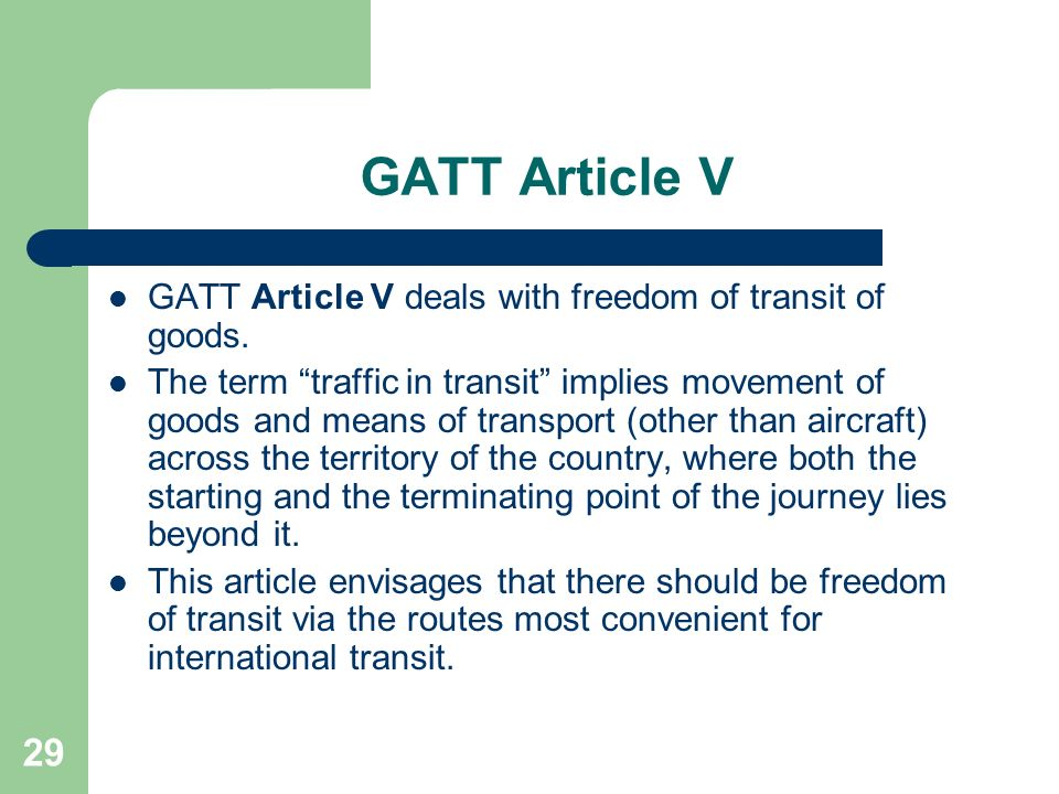 GATT Article V GATT Article V deals with freedom of transit of goods.