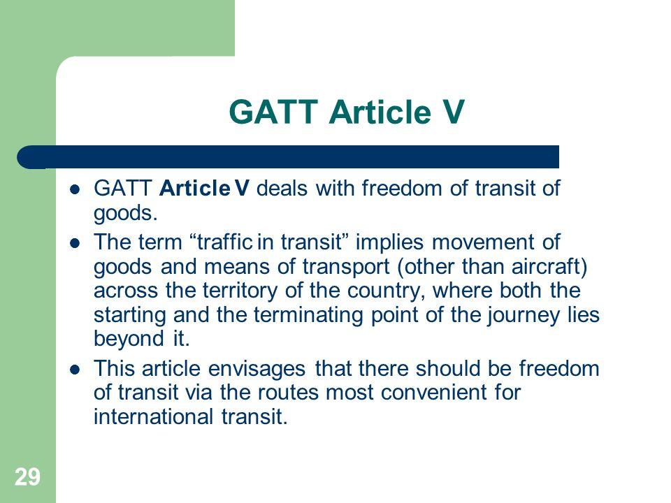 GATT Article V GATT Article V deals with freedom of transit of goods.