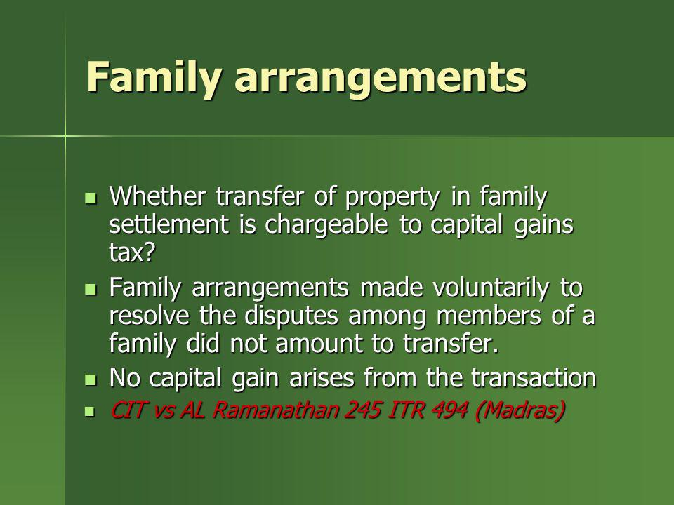 Family arrangements Whether transfer of property in family settlement is chargeable to capital gains tax