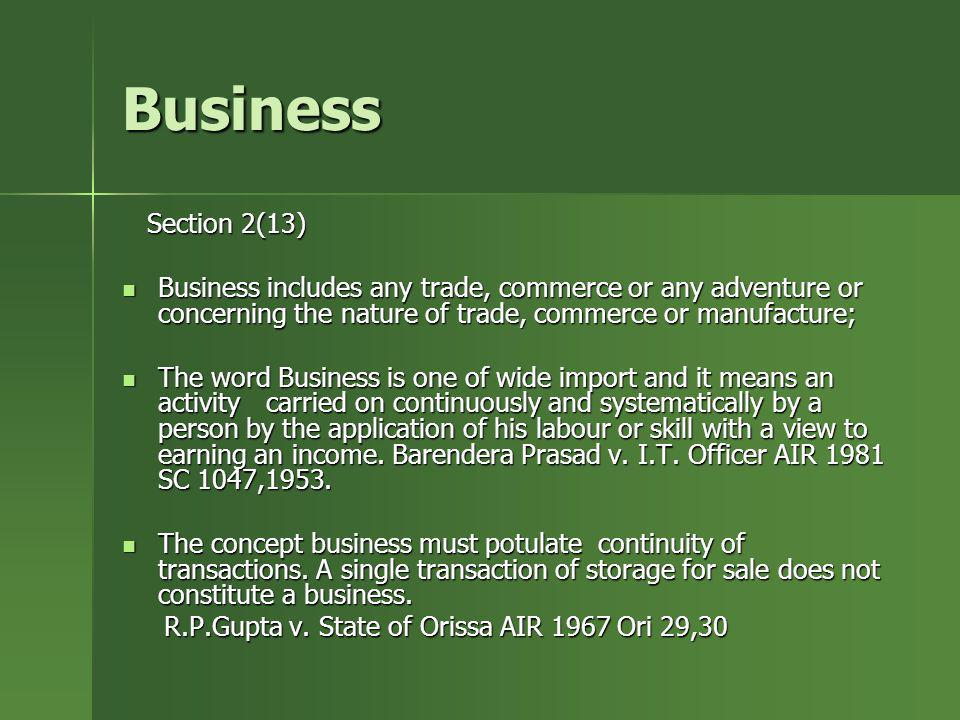 Business Section 2(13) Business includes any trade, commerce or any adventure or concerning the nature of trade, commerce or manufacture;