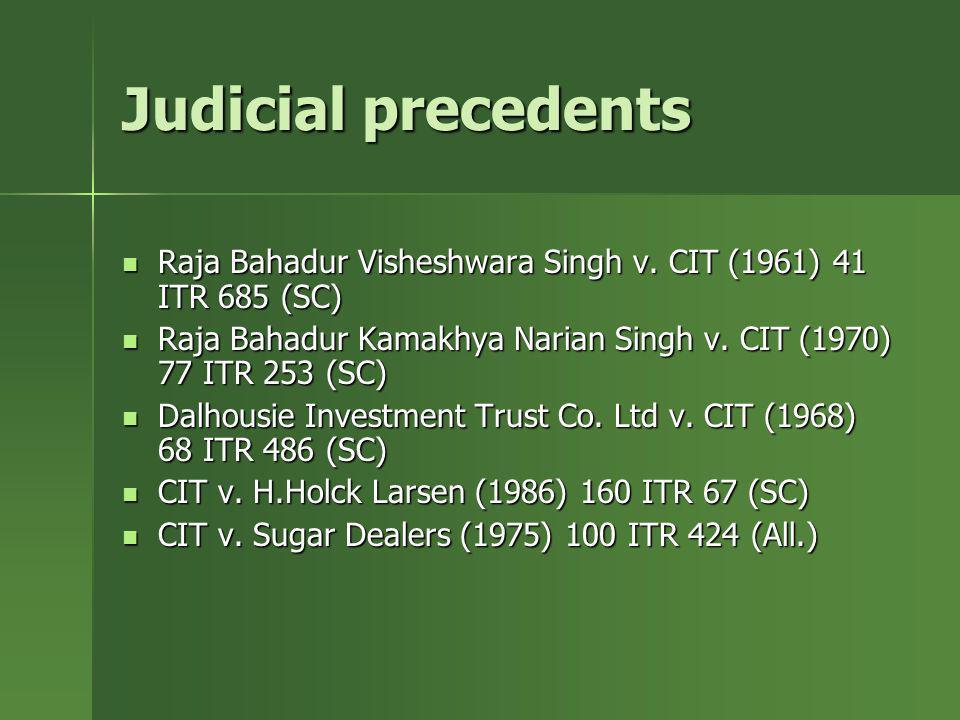 Judicial precedentsRaja Bahadur Visheshwara Singh v. CIT (1961) 41 ITR 685 (SC) Raja Bahadur Kamakhya Narian Singh v. CIT (1970) 77 ITR 253 (SC)