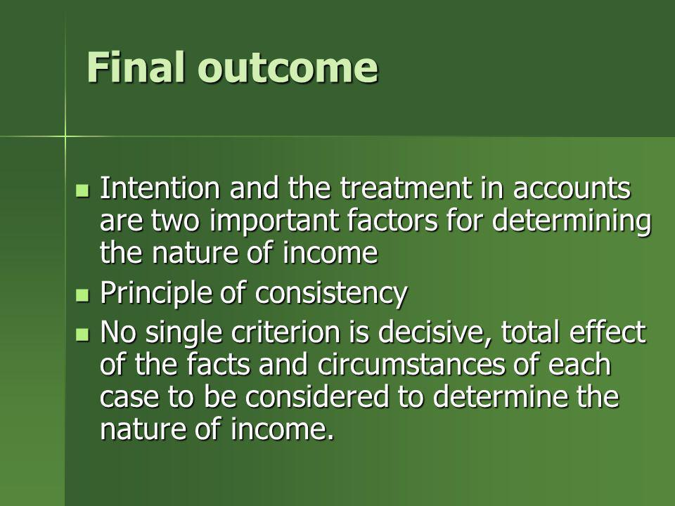 Final outcomeIntention and the treatment in accounts are two important factors for determining the nature of income.