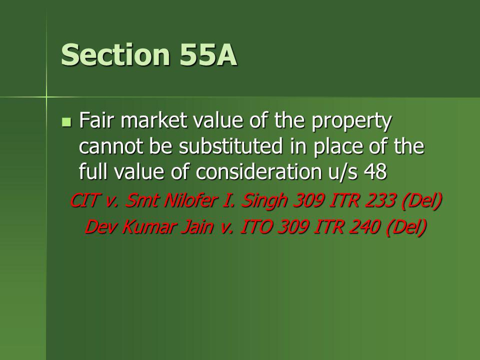 Section 55A Fair market value of the property cannot be substituted in place of the full value of consideration u/s 48.