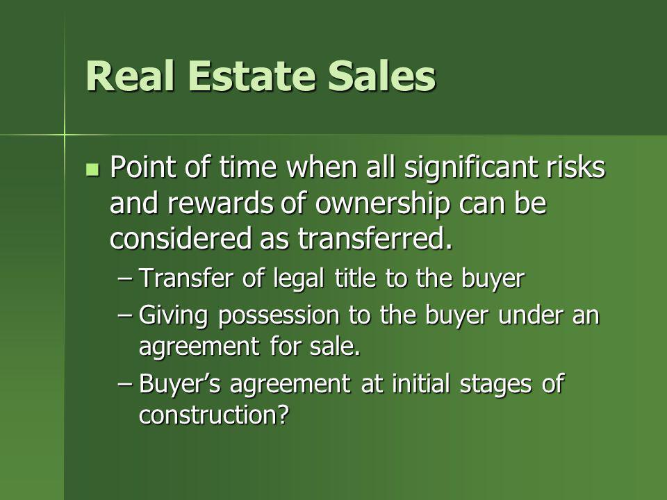 Real Estate SalesPoint of time when all significant risks and rewards of ownership can be considered as transferred.