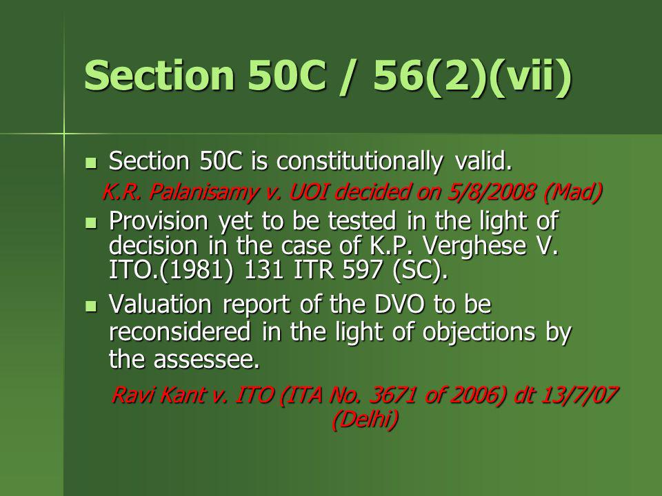 Section 50C / 56(2)(vii) Section 50C is constitutionally valid.
