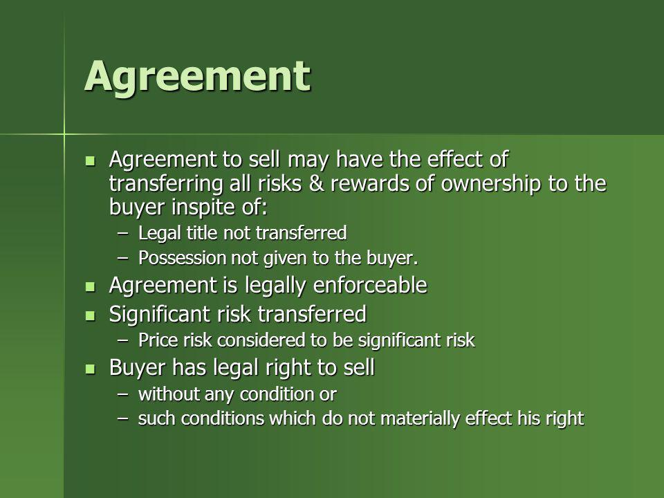 AgreementAgreement to sell may have the effect of transferring all risks & rewards of ownership to the buyer inspite of: