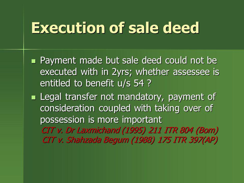 Execution of sale deed Payment made but sale deed could not be executed with in 2yrs; whether assessee is entitled to benefit u/s 54