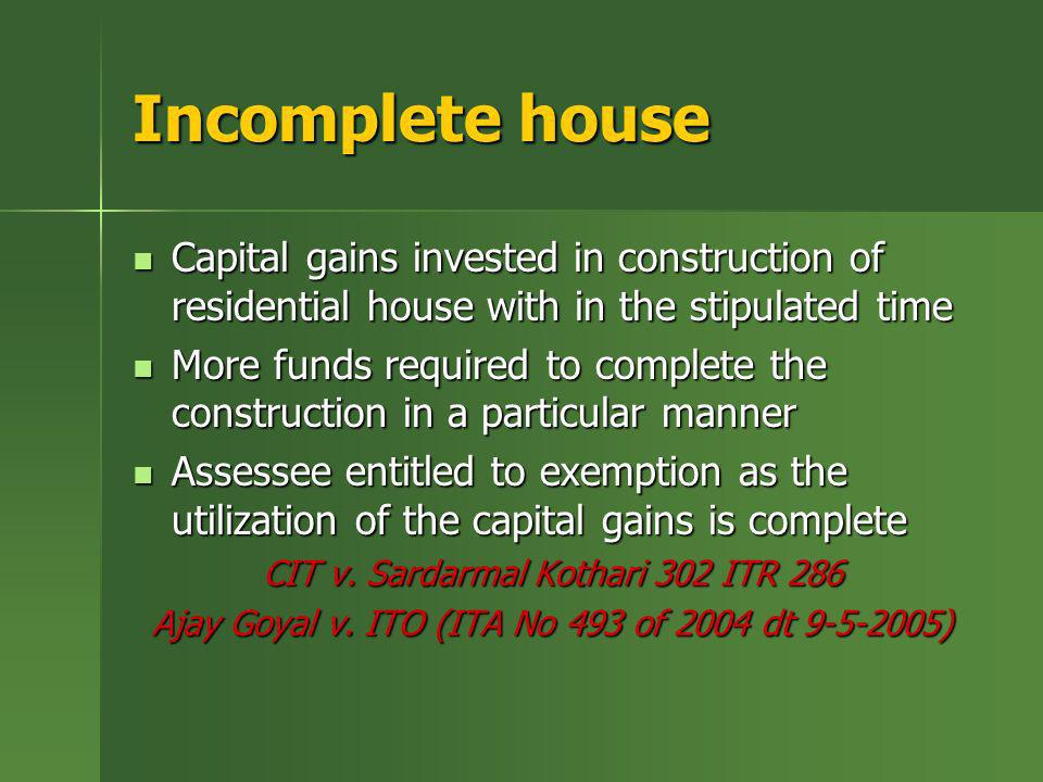 Incomplete houseCapital gains invested in construction of residential house with in the stipulated time.