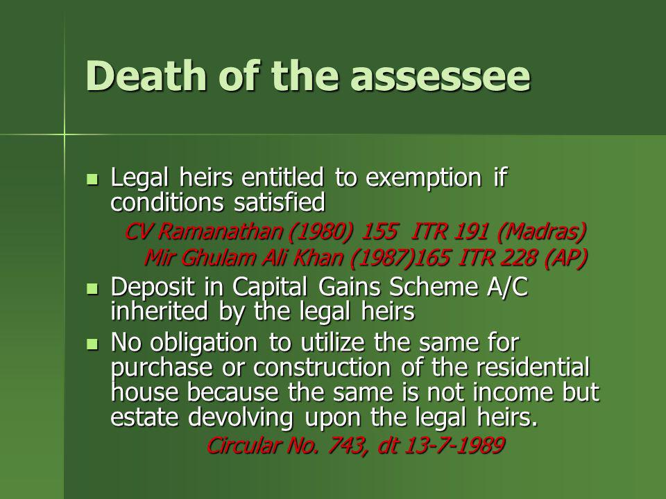 Death of the assesseeLegal heirs entitled to exemption if conditions satisfied. CV Ramanathan (1980) 155 ITR 191 (Madras)