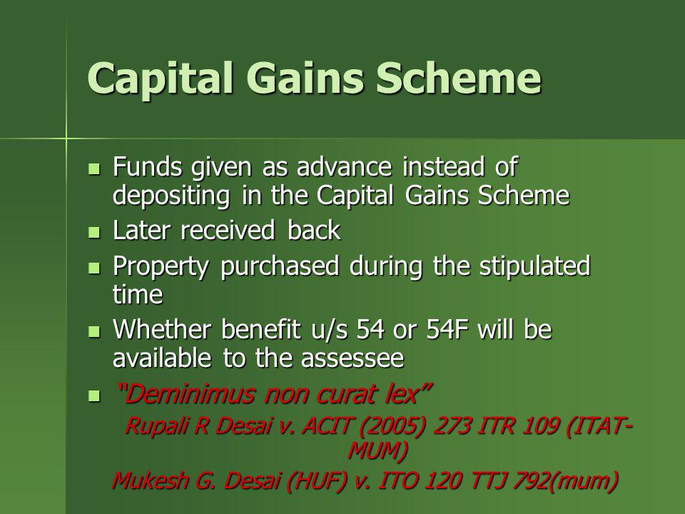 Capital Gains SchemeFunds given as advance instead of depositing in the Capital Gains Scheme. Later received back.