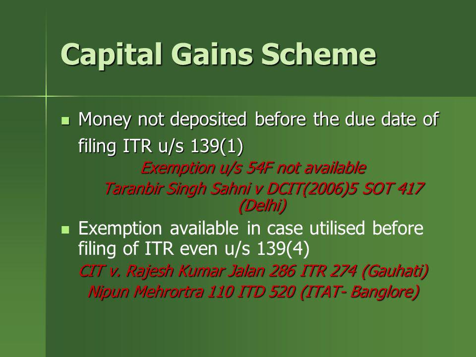 Capital Gains SchemeMoney not deposited before the due date of filing ITR u/s 139(1) Exemption u/s 54F not available.