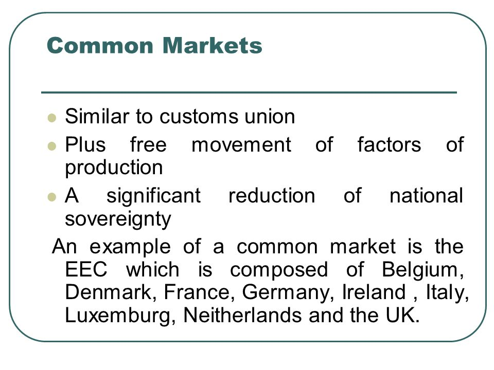 Common Markets Similar to customs union