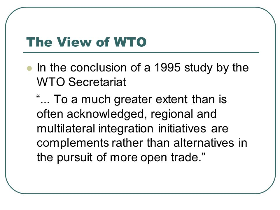 The View of WTO In the conclusion of a 1995 study by the WTO Secretariat.