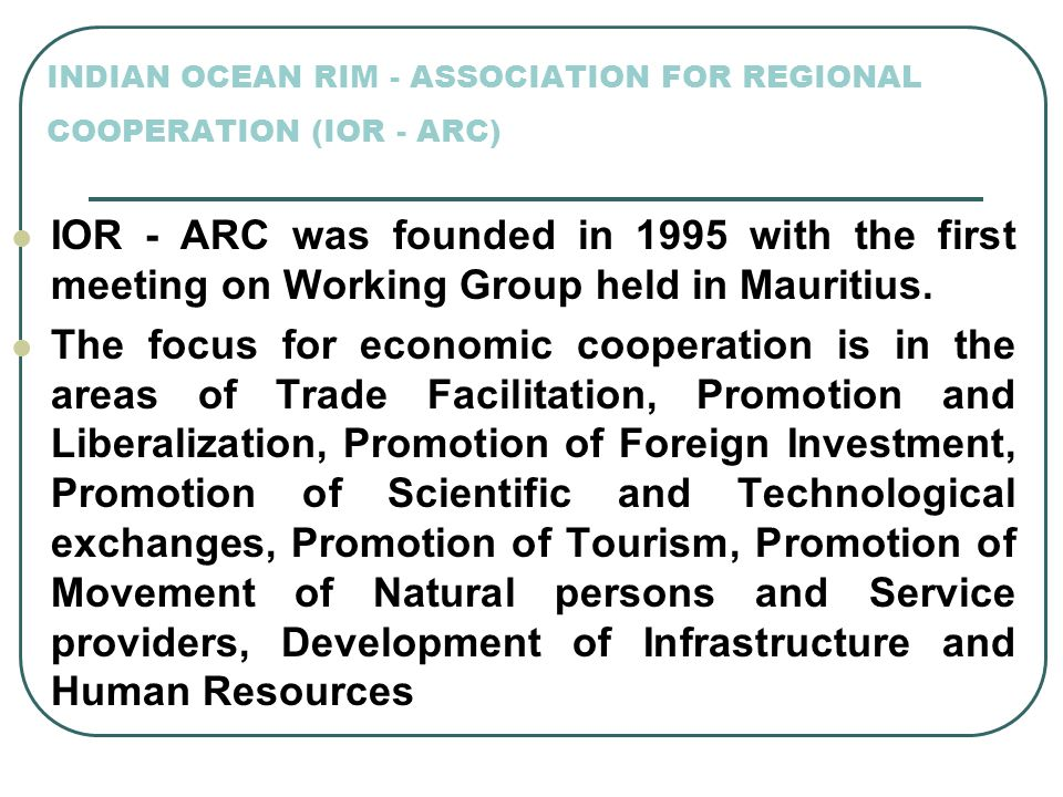 INDIAN OCEAN RIM - ASSOCIATION FOR REGIONAL COOPERATION (IOR - ARC)