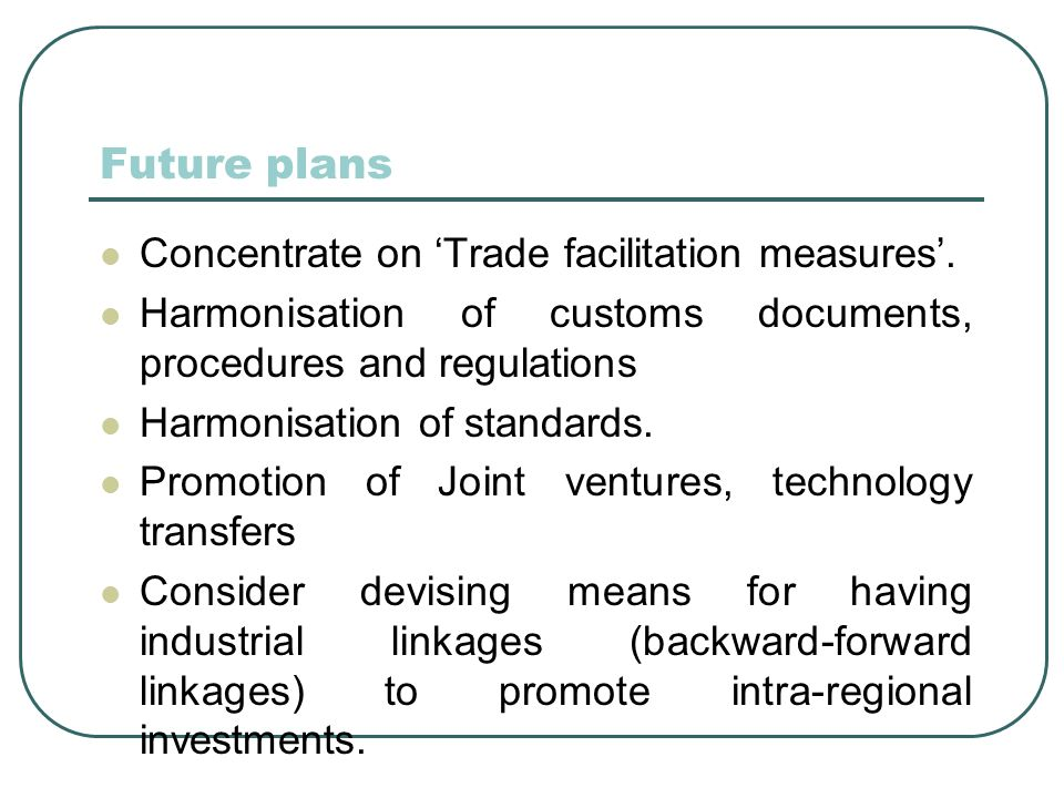 Future plans Concentrate on 'Trade facilitation measures'.