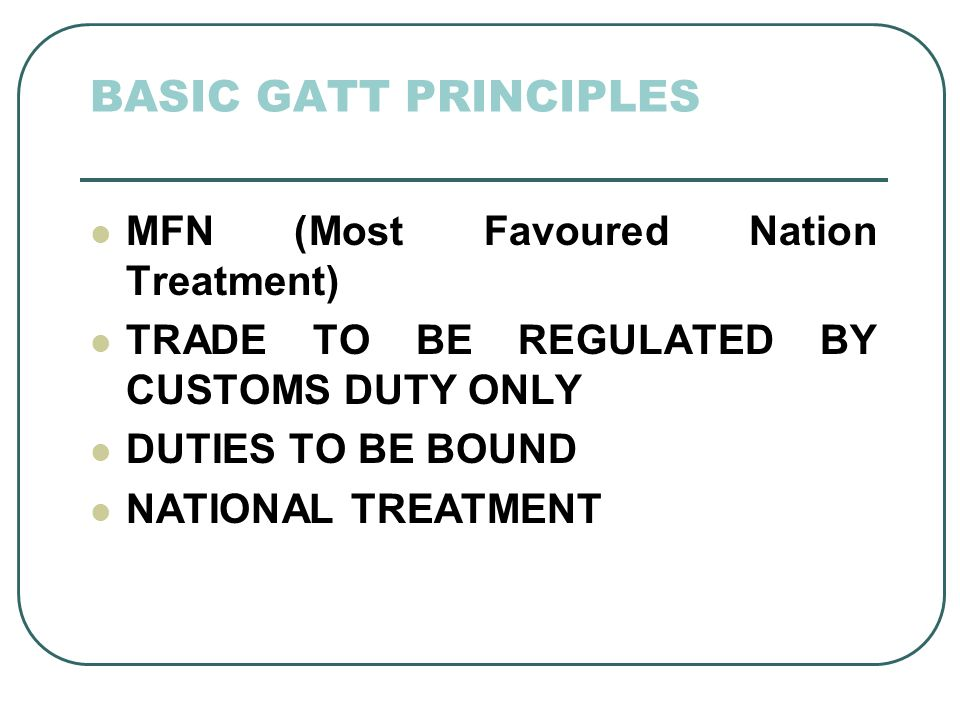 BASIC GATT PRINCIPLES MFN (Most Favoured Nation Treatment)