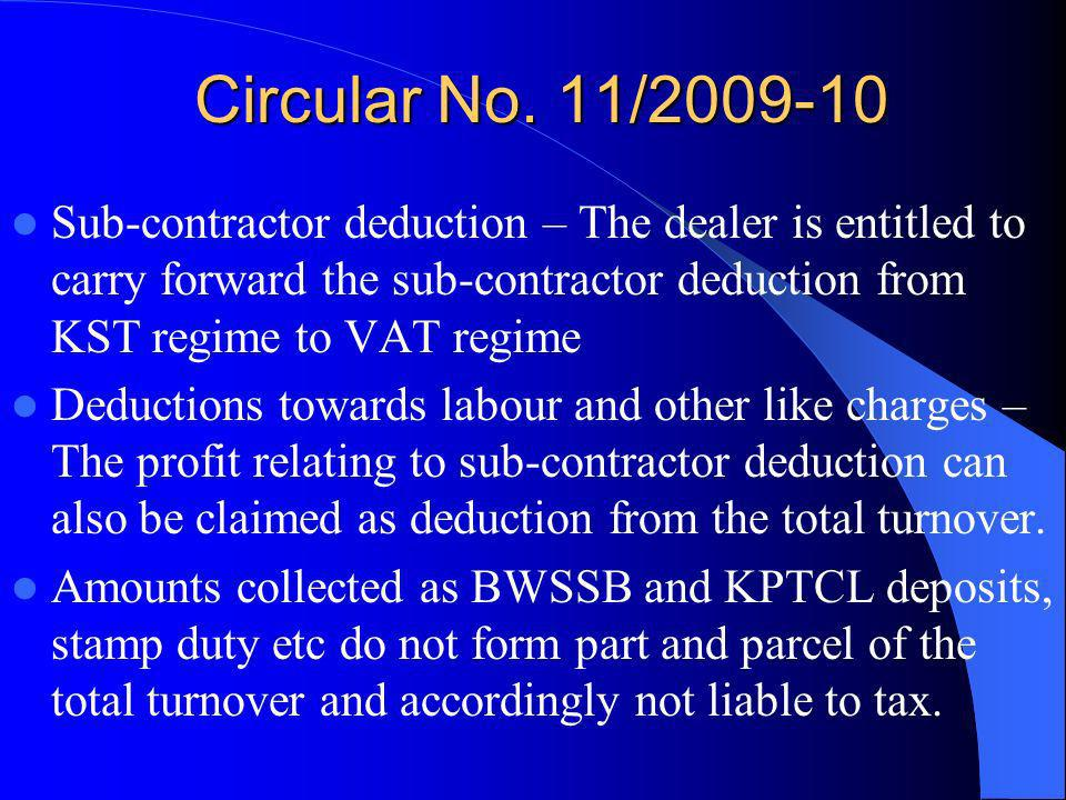 Circular No. 11/2009-10 Sub-contractor deduction – The dealer is entitled to carry forward the sub-contractor deduction from KST regime to VAT regime.