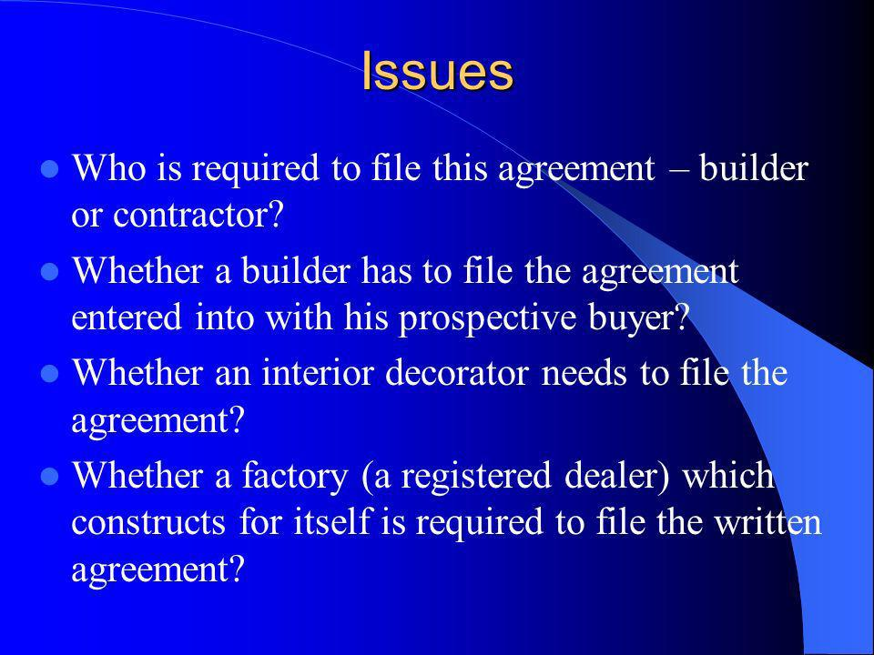 Issues Who is required to file this agreement – builder or contractor