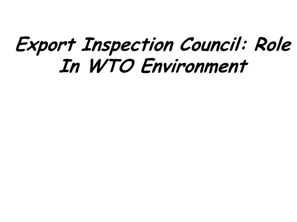 Export Inspection Council: Role In WTO Environment