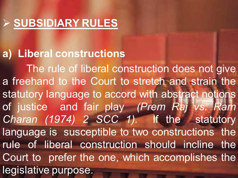 SUBSIDIARY RULES Liberal constructions.
