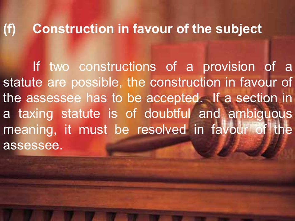 (f) Construction in favour of the subject