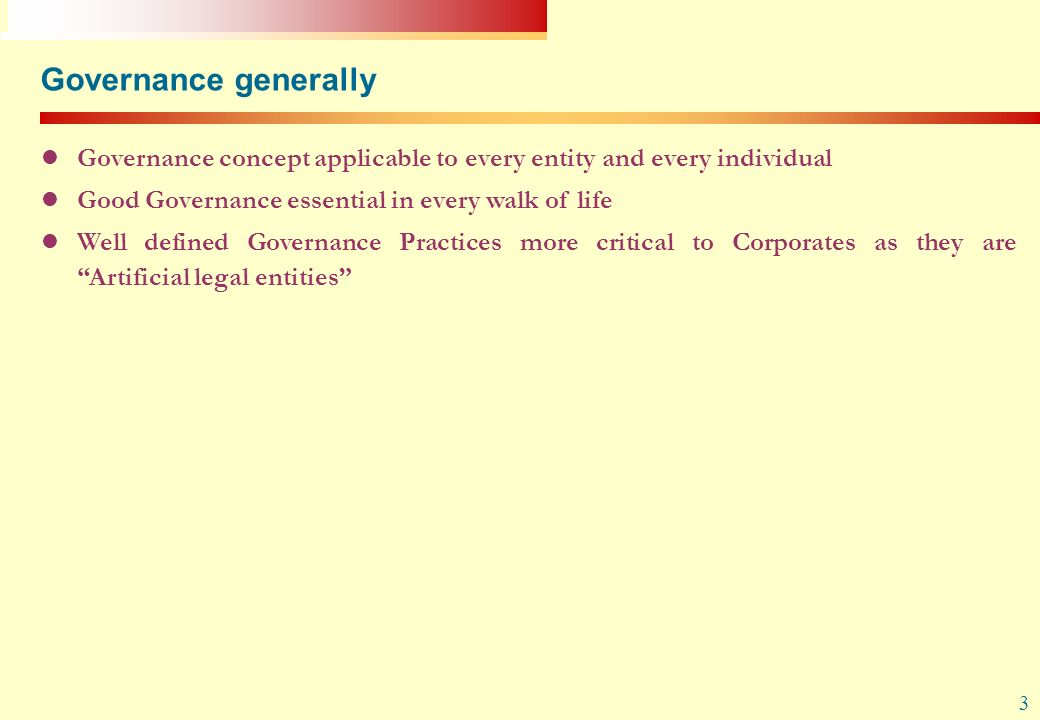 Governance generally Governance concept applicable to every entity and every individual. Good Governance essential in every walk of life.
