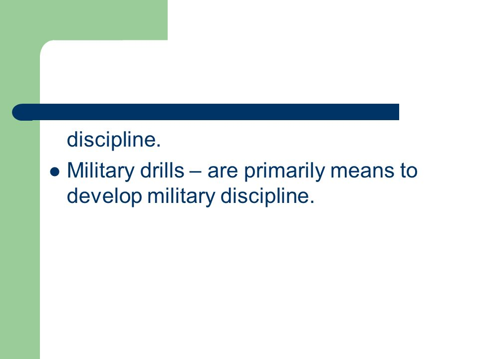 Military drills – are primarily means to develop military discipline.