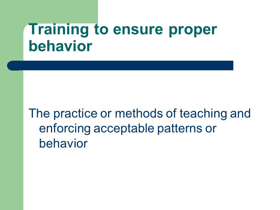 Training to ensure proper behavior